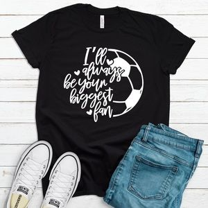 I'll Always Be Your Biggest Fan - Soccer Mom Tee